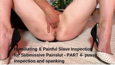Humiliating & Painful Slave Inspection for Submissive Painslut - PART4