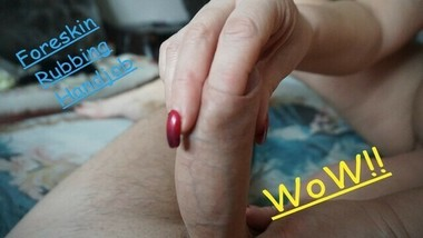 Rubbing Sloppy Foreskin handjob Huge cum